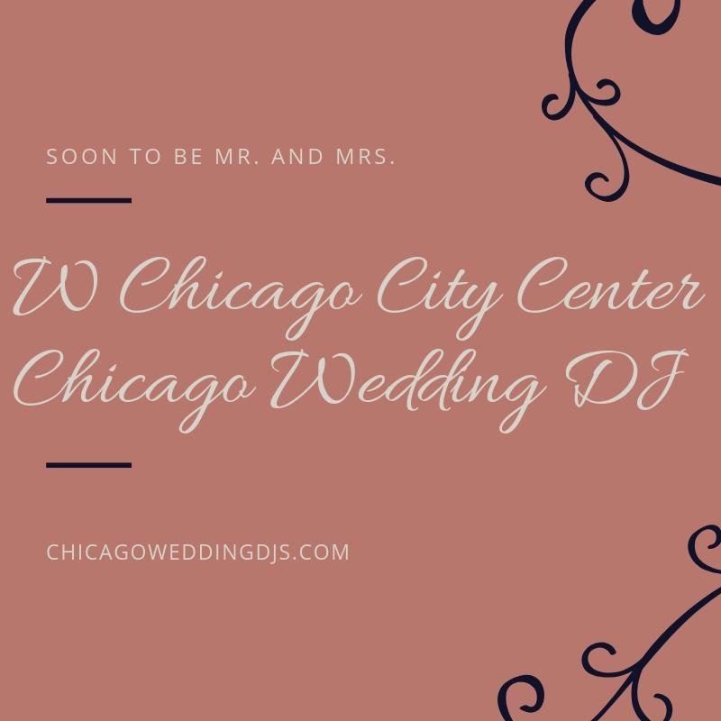 W Chicago City Center Chicago Wedding DJ