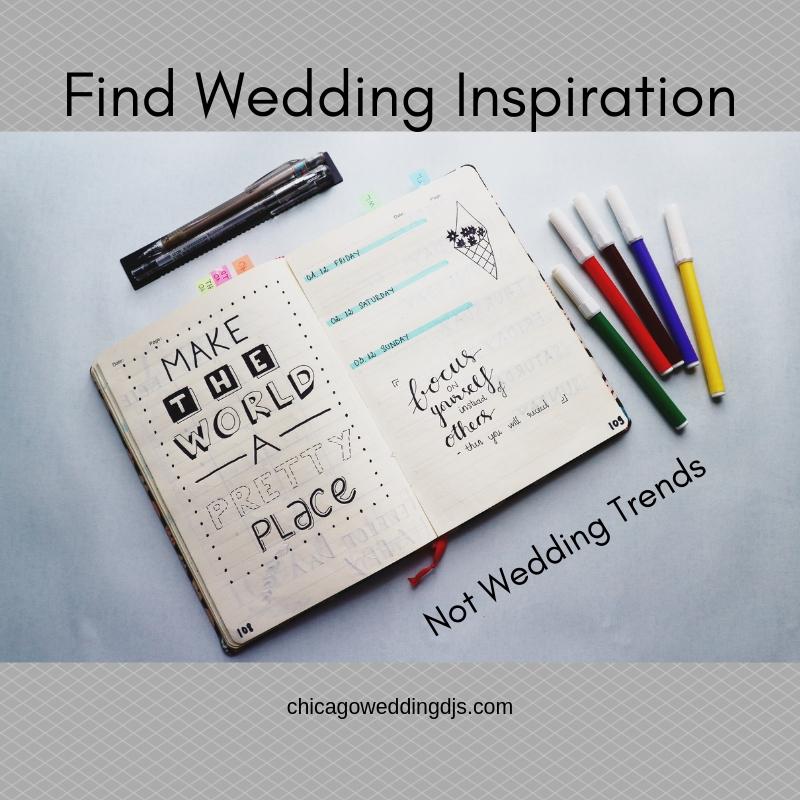 Find Wedding Inspiration Not Wedding Trends