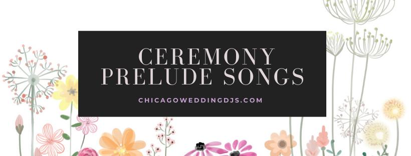 Chicago Wedding DJs Ceremony Prelude Songs